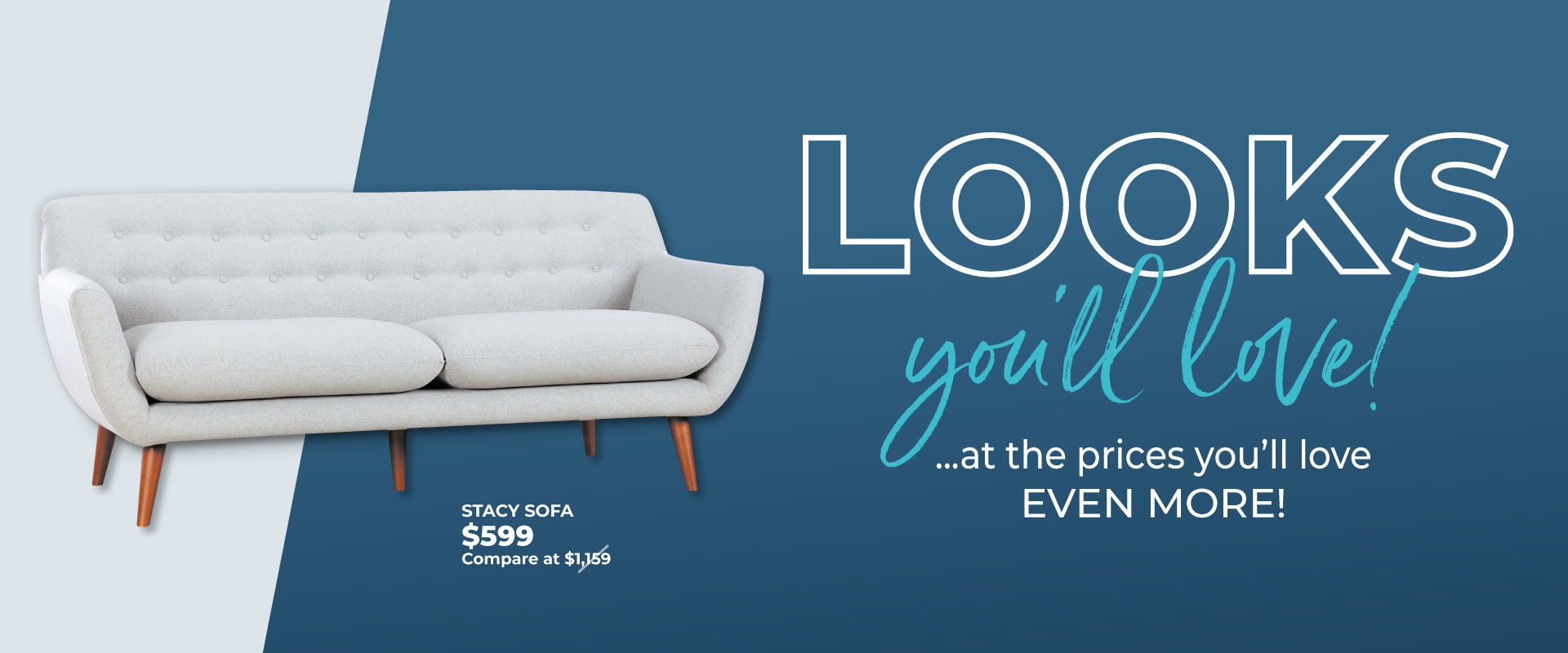 Looks You'll Love at the Prices You'll Love Even More!