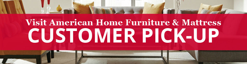 Customer Pick Up, American Home Furniture And Mattress